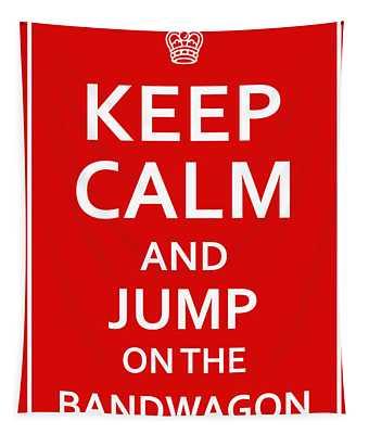 Keep Calm - Jump On Bandwagon Tapestry