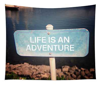 Life Is An Adventure- Sign Art By Linda Woods Tapestry