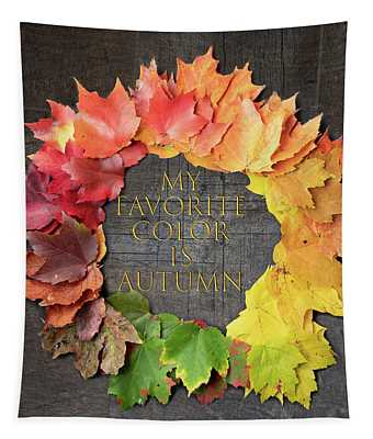 My Favorite Color Is Autumn Tapestry