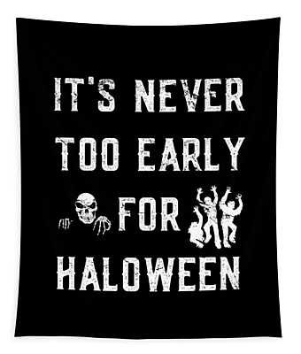 Never Too Early For Halloween Tapestry