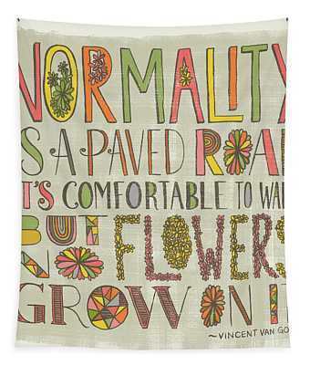 Normality Is A Paved Road It's Comfortable To Walk But No Flowers Grow On It Van Gogh Tapestry