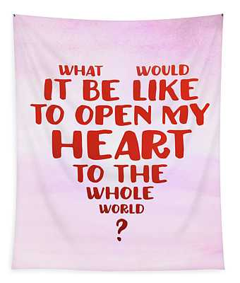 Open My Heart To The Whole World Tapestry