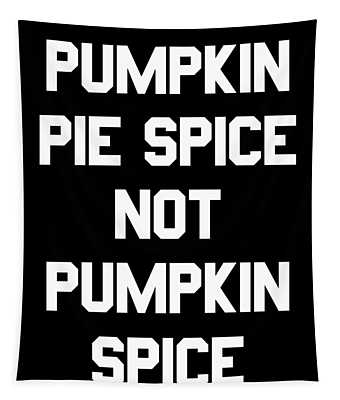 Pumpkin Pie Spice Not Pumpkin Spice Tapestry