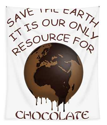 Save The Earth It Is Our Only Resource For Chocolate Tapestry