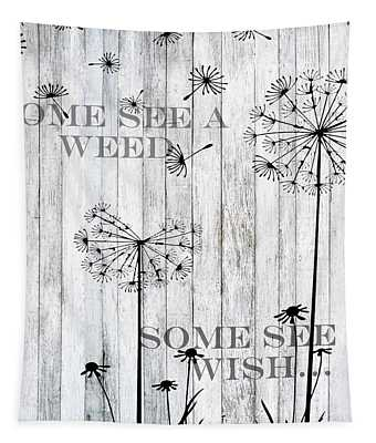 Some See A Weed Some See A Wish  Tapestry