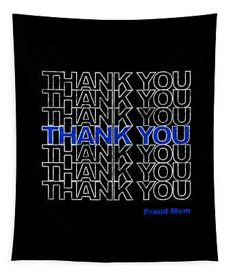 Tapestry featuring the digital art Thank You Police Thin Blue Line Proud Mom by Flippin Sweet Gear