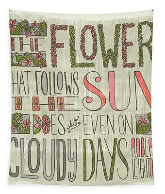 The Flower That Follows The Sun Does So Even On Cloudy Days Robert Leighton Quote Tapestry