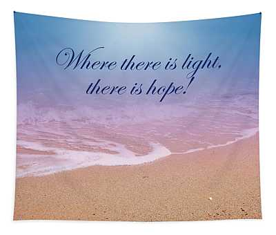 Where There Is Light There Is Hope Tapestry