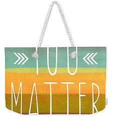 You Matter Weekender Tote Bag