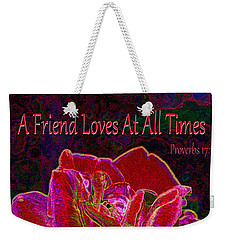 A Friend Loves At All Times Weekender Tote Bag