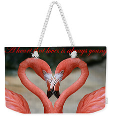 A Heart That Loves Is Always Young Weekender Tote Bag