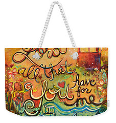 All That You Have For Me Weekender Tote Bag