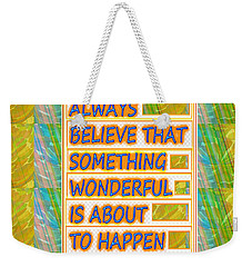 Always Believe That Something Wonderful  Is About To Happen Background Designs  And Color Tones N Co Weekender Tote Bag