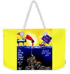 Aren't You Tired Yet? Weekender Tote Bag by Jackie Carpenter