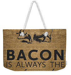 Bacon Is Always The Secret Ingredient Weekender Tote Bag by Nancy Ingersoll