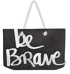 Be Brave Weekender Tote Bag