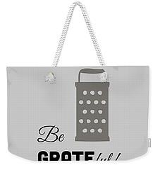 Be Grateful Weekender Tote Bag
