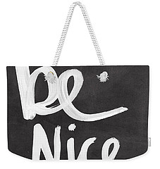 Be Nice Weekender Tote Bag
