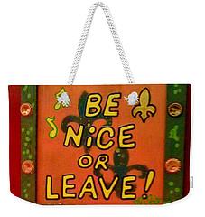 Be Nice Or Leave Weekender Tote Bag by Deborah Lacoste