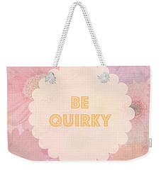 Be Quirky Weekender Tote Bag