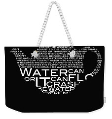 Be Water My Friend  Weekender Tote Bag