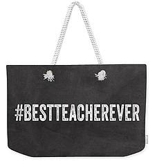 Best Teacher Ever- Greeting Card Weekender Tote Bag