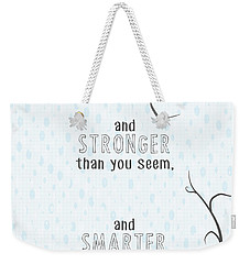 Braver Stronger Smarter Weekender Tote Bag by Heather Applegate