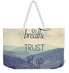 Breathe Trust Let Go Weekender Tote Bag by Kim Hojnacki