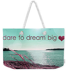 Dara To Dream Big  Weekender Tote Bag