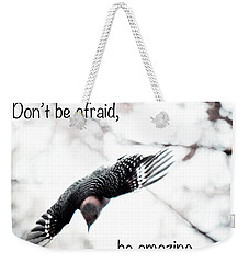 Weekender Tote Bag featuring the photograph Don't Be Afraid by Kerri Farley