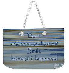 Don't Cry.....1 Weekender Tote Bag
