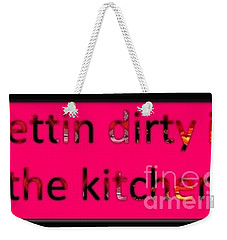 Weekender Tote Bag featuring the digital art Gettin Dirty by Catherine Lott