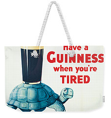 Have A Guinness When You're Tired Weekender Tote Bag