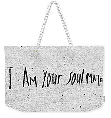 I Am Your Soulmate Weekender Tote Bag