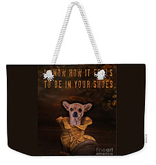 I Know How It Feels To Be In Your Shoes Weekender Tote Bag