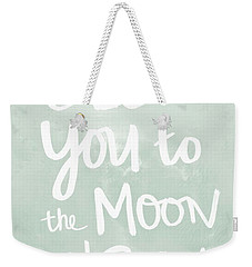 I Love You To The Moon And Back- Inspirational Quote Weekender Tote Bag