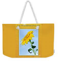 Let Me Brighten Your Day Weekender Tote Bag