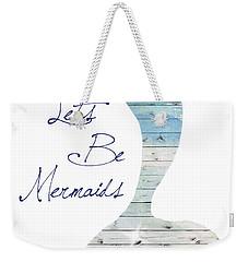 Let's Be Mermaids Weekender Tote Bag