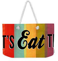 Let's Eat This Weekender Tote Bag