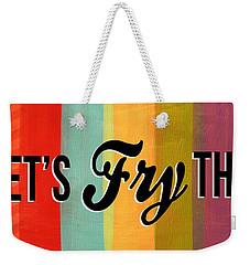 Let's Fry This Weekender Tote Bag