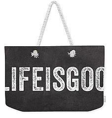 Life Is Good Weekender Tote Bag by Linda Woods
