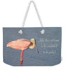 Life Wonderful And Perfect Weekender Tote Bag by Kim Hojnacki