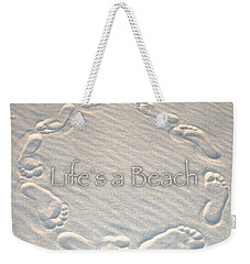Lifes A Beach With Text Weekender Tote Bag by Charlie and Norma Brock