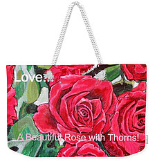 Love A Beautiful Rose With Thorns Weekender Tote Bag by Kimberlee Baxter
