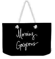Morning Gorgeous Weekender Tote Bag