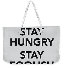 My Stay Hungry Stay Foolish Poster Weekender Tote Bag