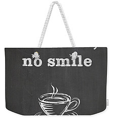 No Coffee No Smile Weekender Tote Bag