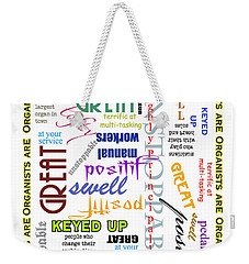 Organists Are Everything Weekender Tote Bag