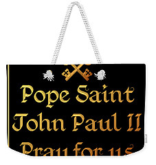 Pope Saint John Paul II Pray For Us Weekender Tote Bag