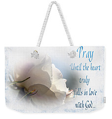 Weekender Tote Bag featuring the photograph Pray For Love by Jean OKeeffe Macro Abundance Art